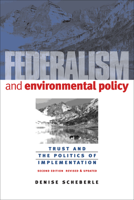 Federalism and Environmental Policy: Trust and the Politics of Implementation - Scheberle, Denise