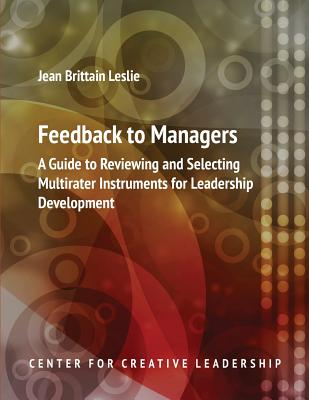 Feedback to Managers: A Guide to Reviewing and Selecting Multirater Instruments for Leadership Development 4th Edition - Leslie, Jean Brittain (Editor)