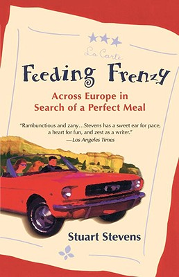 Feeding Frenzy: Across Europe in Search of the Perfect Meal - Stevens, Stuart
