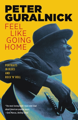 Feel Like Going Home: Portraits in Blues and Rock 'n' Roll - Guralnick, Peter, and Gurainick, Peter