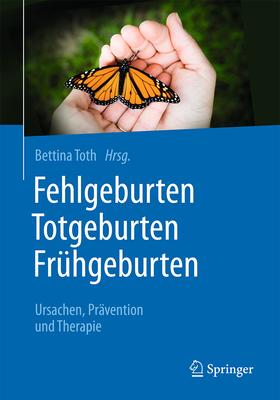 Fehlgeburten Totgeburten Fruhgeburten: Ursachen, Pravention Und Therapie - Toth, Bettina (Editor)