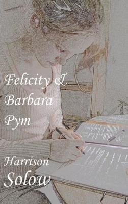 Felicity and Barbara Pym - Solow, Harrison