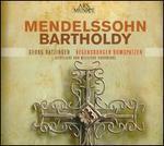 Felix Bartholdy Mendelssohn: Sacred & Secular Vocal Works