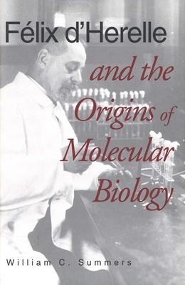 Felix d'Herelle and the Origins of Molecular Biology - Summers, William C, Dr., M.D.