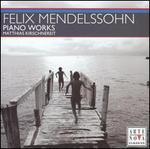 Felix Mendelssohn: Piano Works