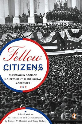 Fellow Citizens: The Penguin Book of U.S. Presidential Addresses - Remini, Robert Vincent (Editor), and Golway, Terry (Editor)