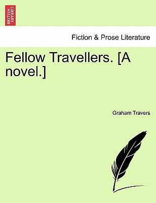 Fellow Travellers. [A Novel.] - Travers, Graham