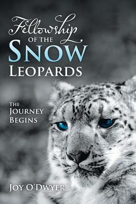Fellowship of the Snow Leopards: The Journey Begins - O'Dwyer, Joy