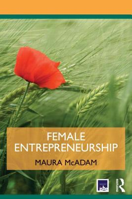 Female Entrepreneurship - McAdam, Maura