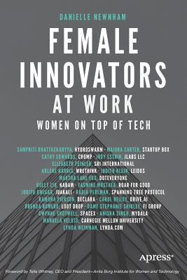 Female Innovators at Work: Women on Top of Tech - Newnham, Danielle