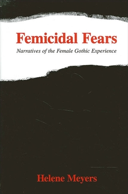Femicidal Fears: Narratives of the Female Gothic Experience - Meyers, Helene