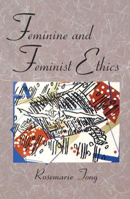 Feminine and Feminist Ethics - Tong, Rosemarie