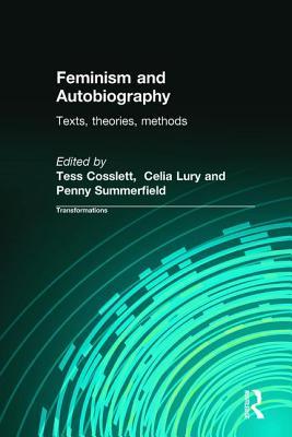 Feminism & Autobiography: Texts, Theories, Methods - Coslett, Tess, and Lury, Celia, Professor, and Summerfield, Penny