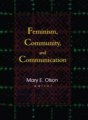 Feminism, Community, and Communication - Mackune-Karrer, Betty