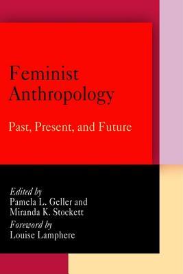 Feminist Anthropology: Past, Present, and Future - Geller, Pamela L (Editor)