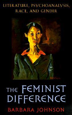 Feminist Difference: Literature, Psychoanalysis, Race, and Gender - Johnson, Barbara