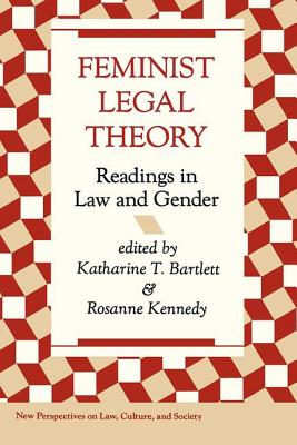 Feminist Legal Theory: Readings in Law and Gender - Bartlett, Katherine, and Kennedy, Rosanne