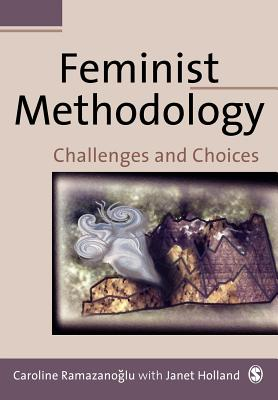 Feminist Methodology: Challenges and Choices - Ramazanoglu, Caroline, Dr., and Holland, Janet, Professor