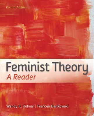 Feminist Theory: A Reader - Kolmar, Wendy, and Bartkowski, Frances, Professor