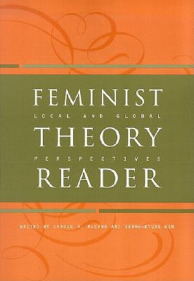 Feminist Theory Reader: Local and Global Perspectives - McCann, Carole (Editor), and Kim, Seung-Kyung (Editor)