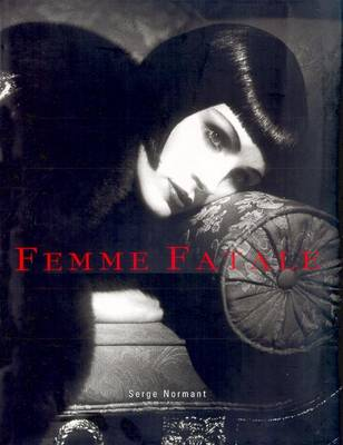 Femme Fatale: Famous Beauties Then and Now - Normant, Serge, and Foley, Bridget (Text by), and Thompson, Michael (Photographer)