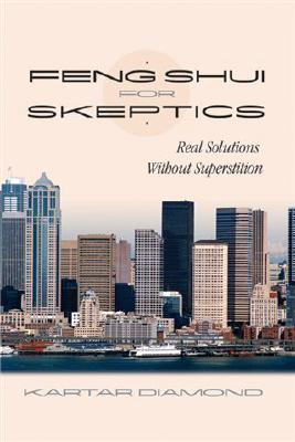 Feng Shui for Skeptics: Real Solutions Without Superstition - Diamond, Kartar