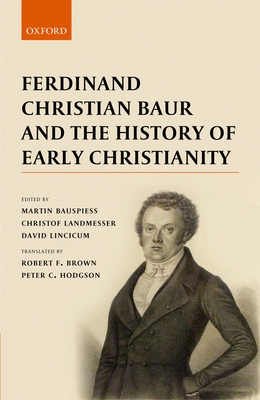 Ferdinand Christian Baur and the History of Early Christianity - Landmesser, Christof (Editor), and Bauspiess, Martin (Editor), and Lincicum, David (Editor)