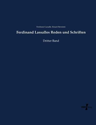 Ferdinand Lassalles Reden und Schriften: Dritter Band - Bernstein, Eduard, and Lassalle, Ferdinand
