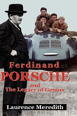 Ferdinand Porsche and the Legacy of Genius - Meredith, Laurence
