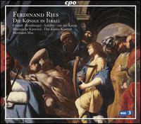 Ferdinand Ries: Die Könige In Israel - Ewa Wolak (alto); Gerhild Romberger (alto); Harry van der Kamp (bass); Kai Florian Bischoff (bass); Marek Rzepka (bass);...