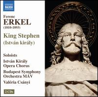 Ferenc Erkel: King Stephen - Akos Ambrus (baritone); D�m�t�r Pint�r (bass); Ferenc Valter (bass); Ildik� Sz�k�cs (soprano); J�nos F�trai (baritone);...