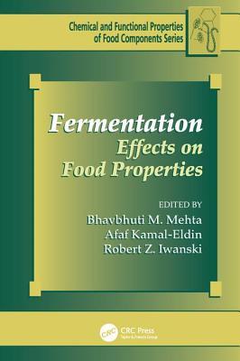 Fermentation: Effects on Food Properties - Mehta, Bhavbhuti M. (Editor), and Kamal-Eldin, Afaf (Editor), and Iwanski, Robert Z. (Editor)