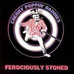Ferociously Stoned