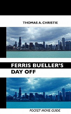 Ferris Bueller's Day Off: Pocket Movie Guide - CHRISTIE, THOMAS A.