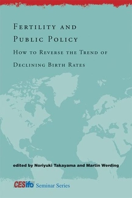 Fertility and Public Policy: How to Reverse the Trend of Declining Birth Rates - Takayama, Noriyuki (Editor), and Werding, Martin (Contributions by), and Takayama, Noriyuki (Contributions by)