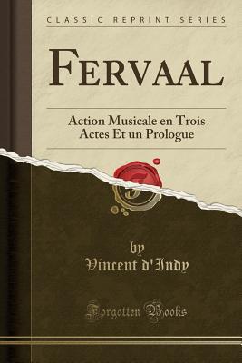 Fervaal: Action Musicale En Trois Actes Et Un Prologue (Classic Reprint) - D'Indy, Vincent