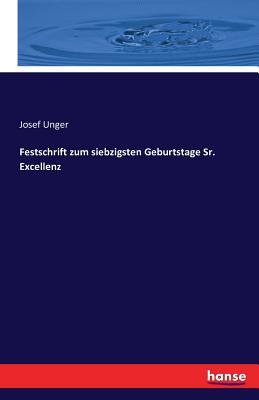 Festschrift Zum Siebzigsten Geburtstage Sr. Excellenz - Unger, Josef, Dr.