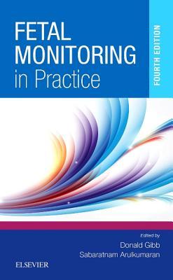 Fetal Monitoring in Practice - Gibb, Donald (Editor), and Arulkumaran, Sabaratnam, PhD, Dsc, Frcs (Editor)