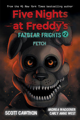 Fetch (Five Nights at Freddy's: Fazbear Frights #2), 2 - Cawthon, Scott, and West, Carly Anne, and Waggener, Andrea