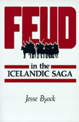 Feud in the Icelandic Saga - Byock, Jesse L