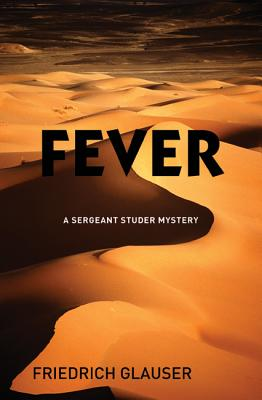 Fever: A Sergeant Studer Mystery - Glauser, Friedrich