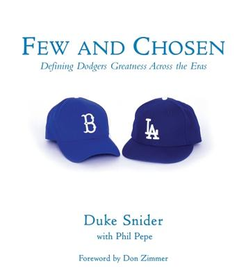 Few and Chosen: Defining Dodgers Greatness Across the Eras - Snider, Duke, and Pepe, Phil, and Zimmer, Don (Foreword by)