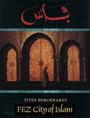 Fez: City of Islam - Burckhardt, Titus, and Stoddart, William (Translated by)