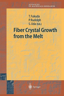Fiber Crystal Growth from the Melt - Fukuda, Tsuguo (Editor), and Rudolph, Peter (Editor), and Uda, S. (Editor)