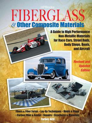 Fiberglass and Other Composite Materials: A Guide to High Performance Non-Metallic Materials for Race Cars, Street Rods, Body Shops, Boats and Aircraft - Aird, Forbes