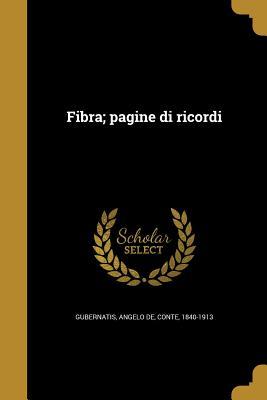 Fibra; Pagine Di Ricordi - Gubernatis, Angelo De Conte (Creator)