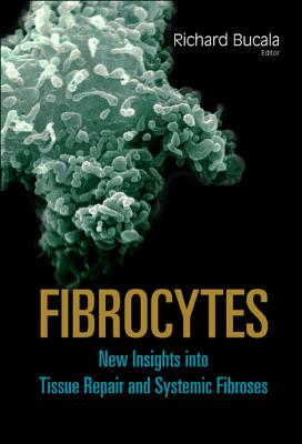 Fibrocytes: New Insights Into Tissue Repair and Systemic Fibrosis - Bucala, Richard (Editor)