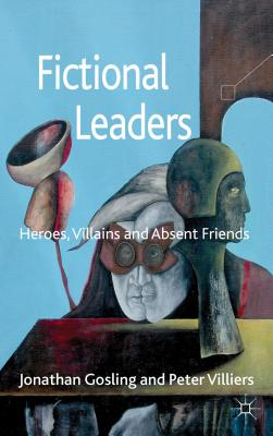 Fictional Leaders: Heroes, Villans and Absent Friends - Gosling, Jonathan, Prof., and Villiers, Peter