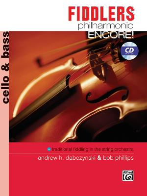 Fiddlers Philharmonic Encore!: Cello & Bass, Book & CD - Dabczynski, Andrew H (Composer), and Phillips, Bob (Composer)