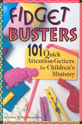 Fidget Busters: 101 Quick Attention-Getters for Children's Ministry - Roehlkepartain, Jolene L